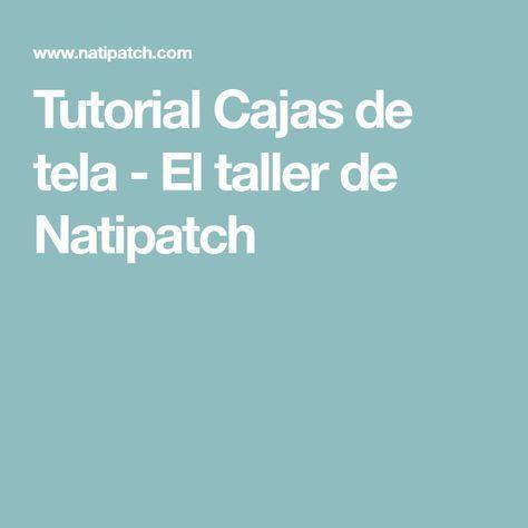 Tutorial Cajas de tela - El taller de Natipatch