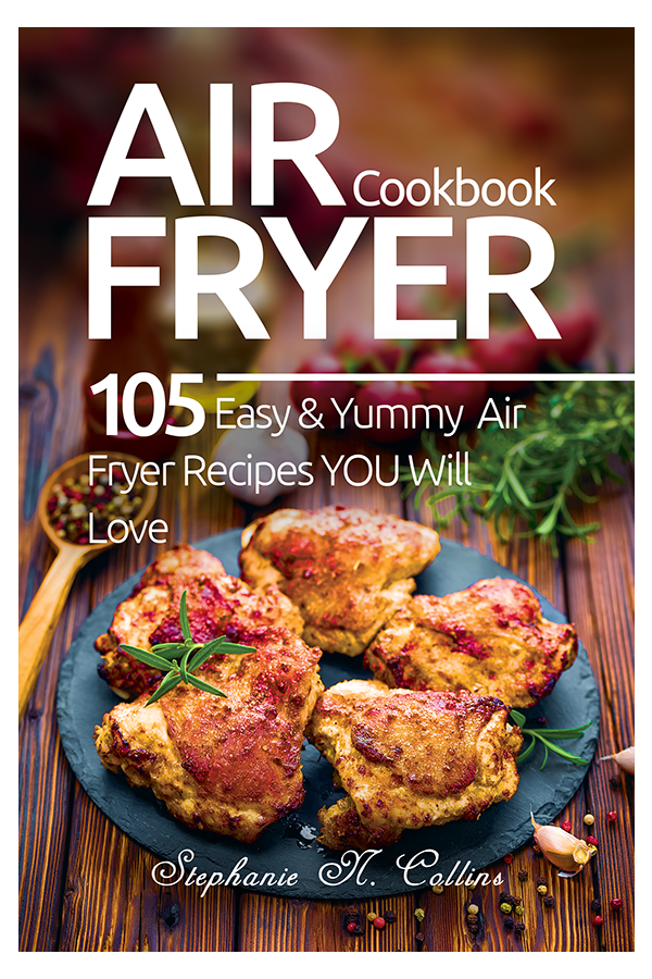 Air Fryer Cookbook 105 Easy and Yummy Air Fryer Recipes