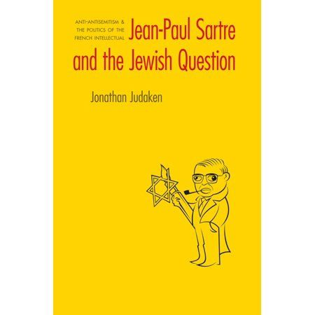 Jean-paul Sartre and The Jewish Question : Anti-antisemitism and the Politics of the French Intellectual #jeanpaulsartre