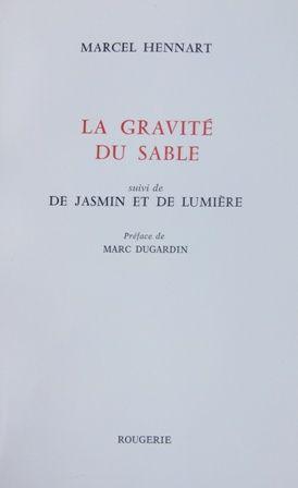 La gravité du sable ; suivi de De jasmin et de lumière / Marcel Hennart ; préface de Marc Dugardin - Mortemart : Rougerie, imp. 2015