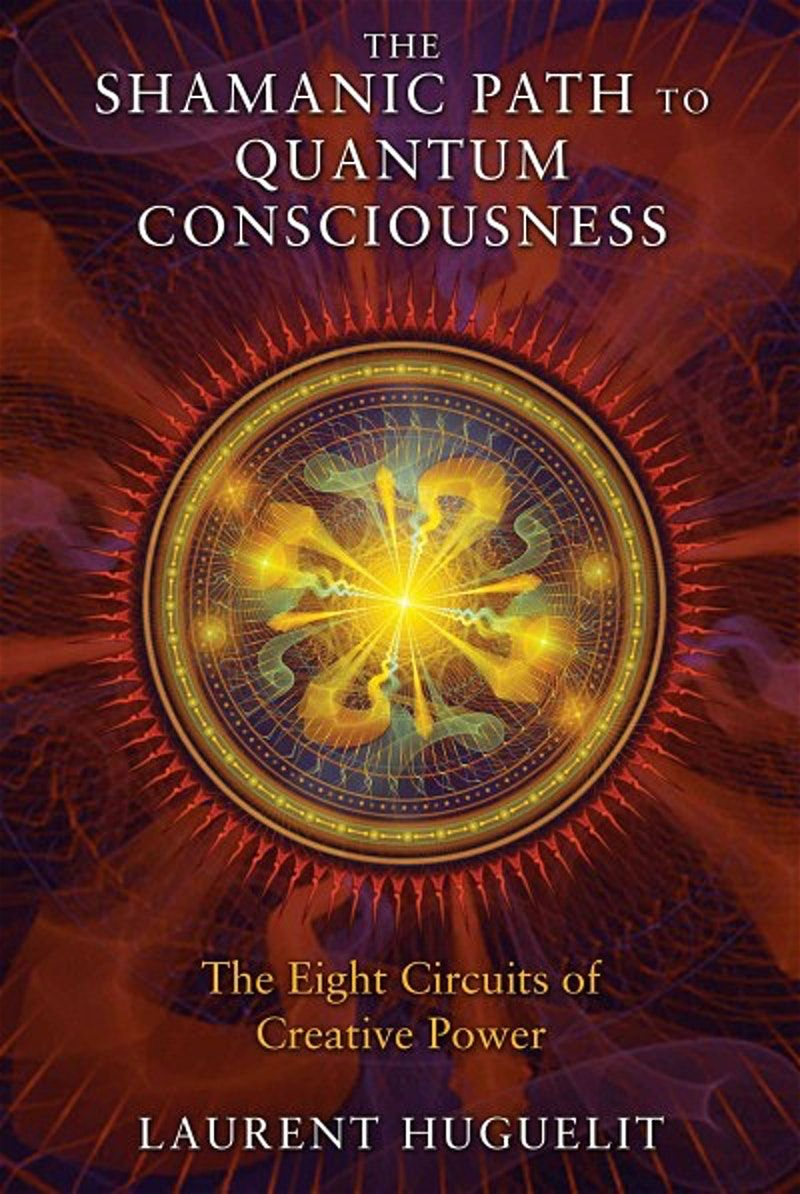 Shamanic Path To Quantum Consciousness The Eight Circuits Of Creative Power Quantum Consciousness Spirituality Books Shaman