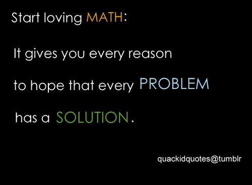 Start Loving Math It Gives You Every Reason To Hope That Every