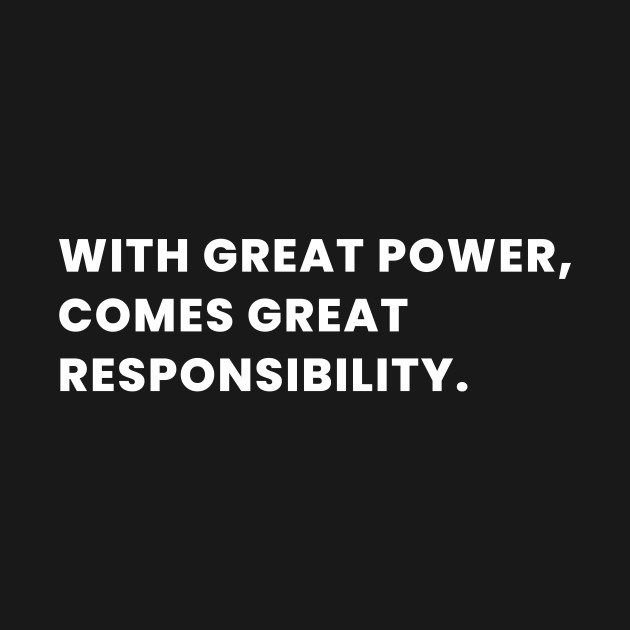 With Great Power Comes Great Responsibility Weirdstuff Responsibility Quotes Powerful Quotes Great Power