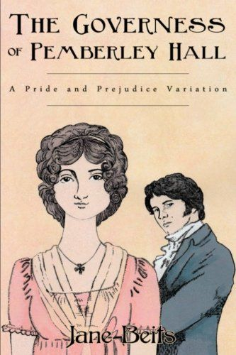 A Pride and Prejudice Variation: The Governess of Pemberley Hall by