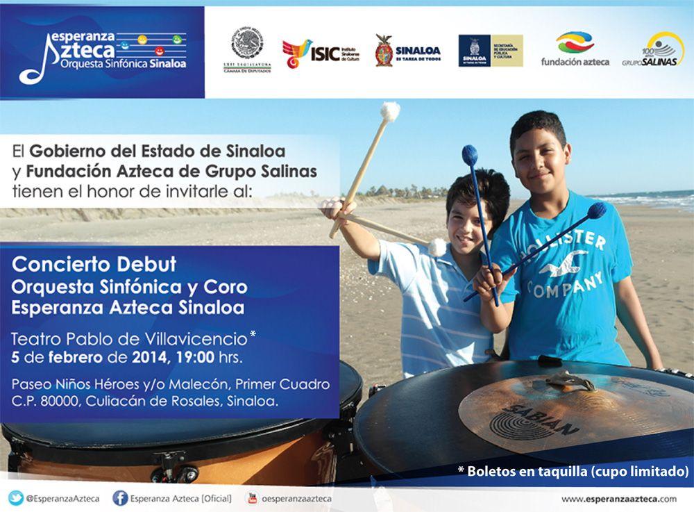 Te Invitamos al gran Concierto Debut Orquesta Sinfónica y Coro Esperanza Azteca Sinaloa. Teatro Pablo de Villavicencio, miércoles 5 de febrero de 2014, a las 19:00 horas. Boletos en taquilla (cupo limitado). Culiacán, Sinaloa.
