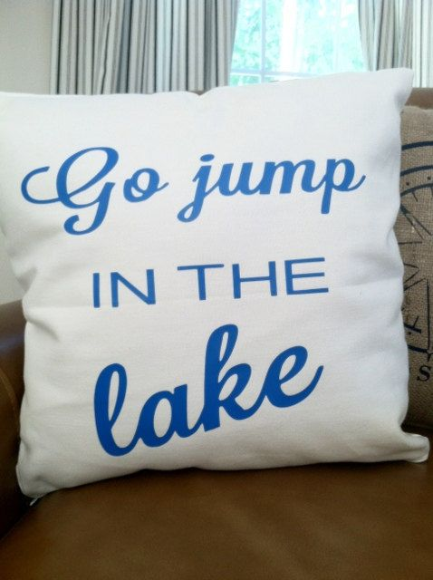 Go Jump In The Lake 18x18 Decorative Pillow Cover Throw Toss