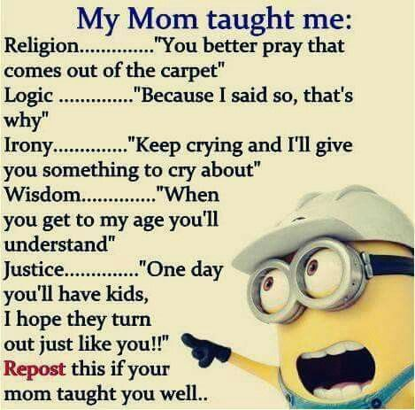My Mother Taught Me Minions Pinterest Minions Quotes