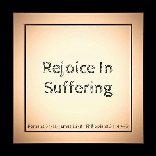 Rejoice In Suffering! --- Romans 5:1-11 James 1:2-8