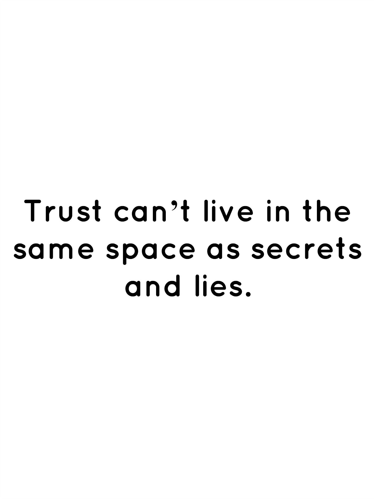 Trust Can T Live In The Same Space As Secrets And Lies Lies Quotes Betrayal Quotes Good Life Quotes