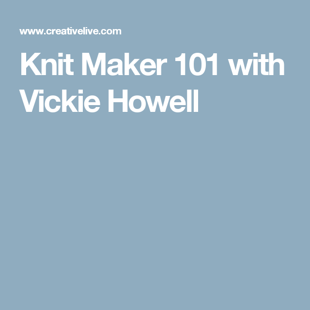 Knit Maker 101 with Vickie Howell