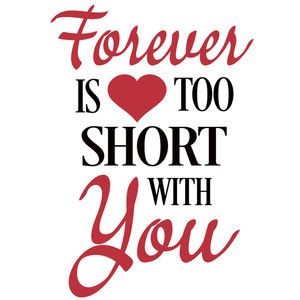 Forever is too short   Love quotes for him, Love yourself ...