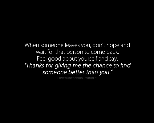 Love Quotes Pics — When someone leaves you, don't hope and wait for...
