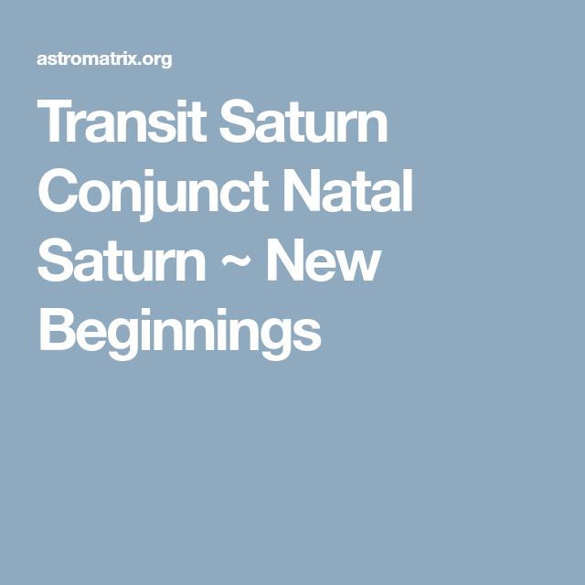 Transit Saturn Conjunct Natal Saturn New Beginnings New