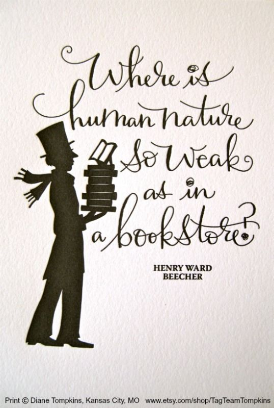 647565e82 Where is human nature so weak as in a bookstore. - Henry Ward BEECHER  (Clergyman