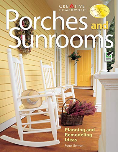 Porches and Sunrooms Planning and Remodeling Ideas Creative Homeowner Home Improvement by Roger German Design Originals