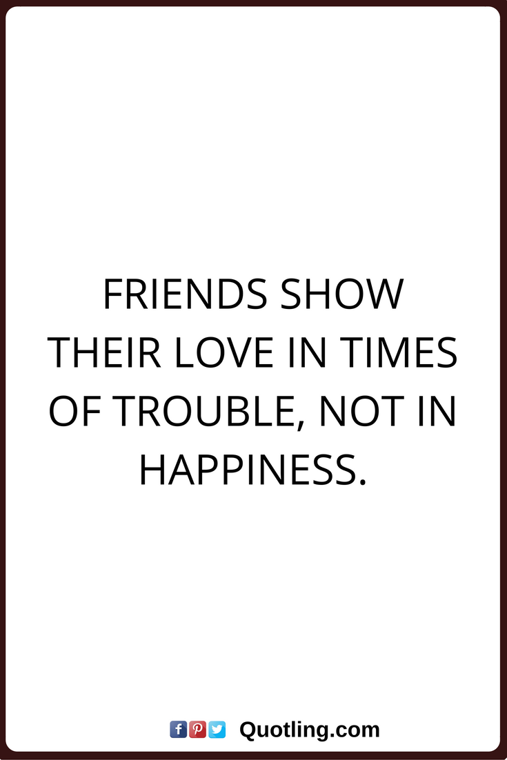 Quotes About Mending Friendships Friendship Quotes Friends Show Their Love In Times Of Trouble Not
