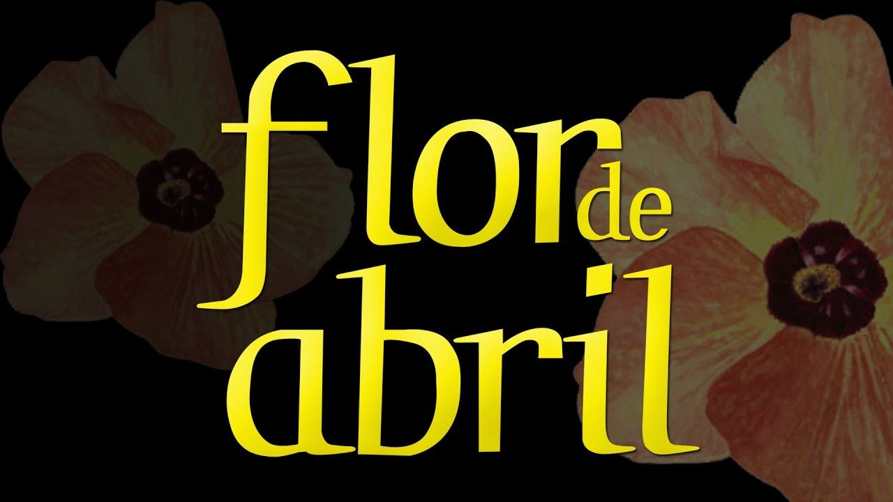 Flor Abril Hd Filme Nacional Flor De Abril Filmes