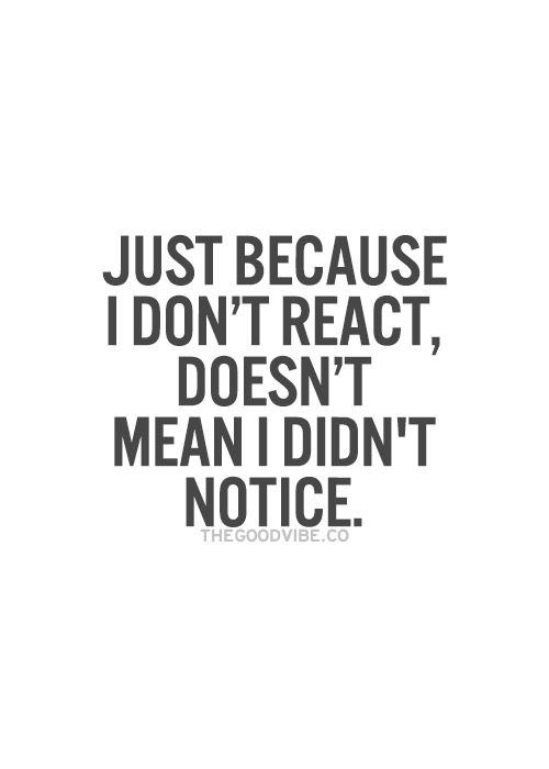 Just because I don't react, doesn't mean I didn't notice. #quotes #life #friendship #anger #sad #cry