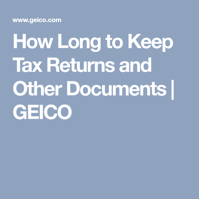 How Long to Keep Tax Returns and Other Documents | GEICO ...