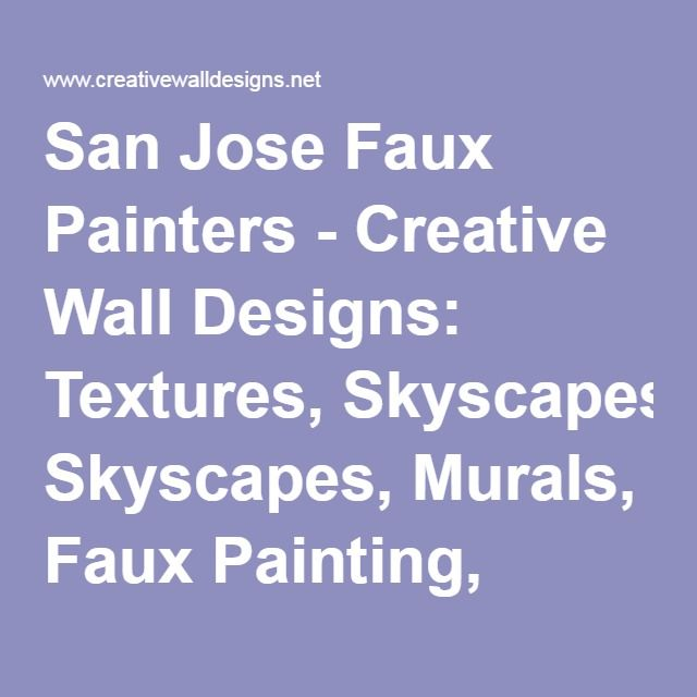 San Jose Faux Painters - Creative Wall Designs: Textures, Skyscapes, Murals, Faux Painting, Modello