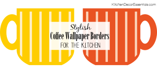 Stylish Coffee Wallpaper Borders For Kitchen
