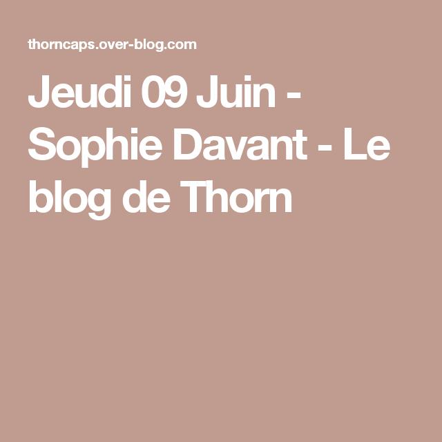 Jeudi 09 Juin - Sophie Davant - Le blog de Thorn