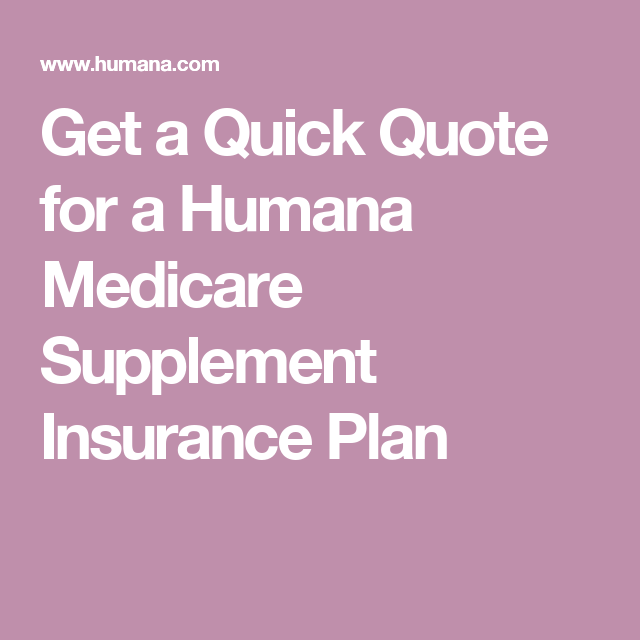 Quick Quote Get A Quick Quote For A Humana Medicare Supplement Insurance Plan