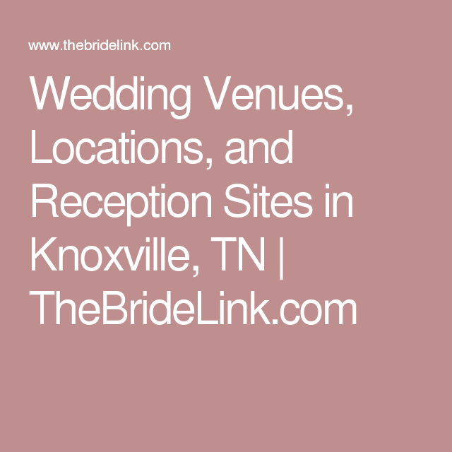 Wedding Venues, Locations, and Reception Sites in Knoxville, TN   TheBrideLink.com