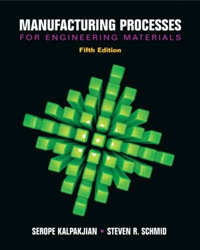 Manufacturing Processes For Engineering Materials 5th Edition Process Engineering Engineering Material Science