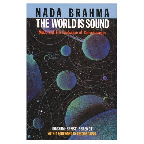 Amazon Com Nada Brahma The World Is Sound Music And The Landscape Of Consciousness 9780892811687 Joachim Ernst Berendt Nada Brahma Consciousness Sound