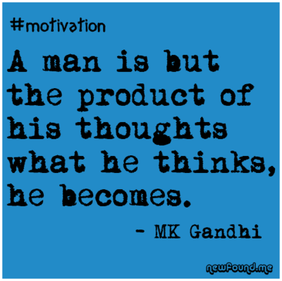 A man is but the product of his thoughts what he thinks, he becomes