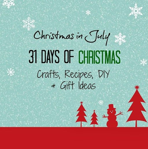 It's Christmas in July! 31 Days of Crafts, Recipes, DIY & More #holidaysinjuly