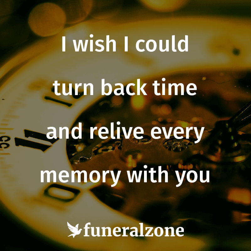 Grief Loss Quotes I Wish I Could Turn Back Time And Relive Every