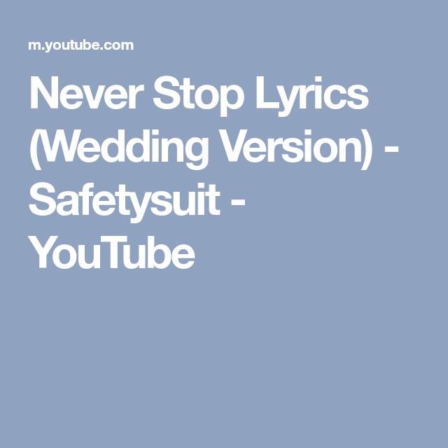Never Stop Lyrics Wedding Version Safetysuit Youtube Lyrics Dj Songs Songs