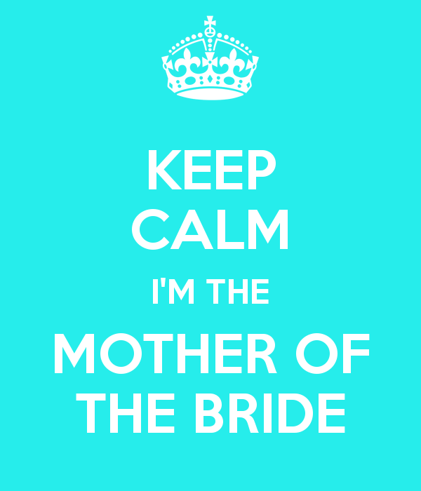 KEEP CALM I'M THE MOTHER OF THE BRIDE