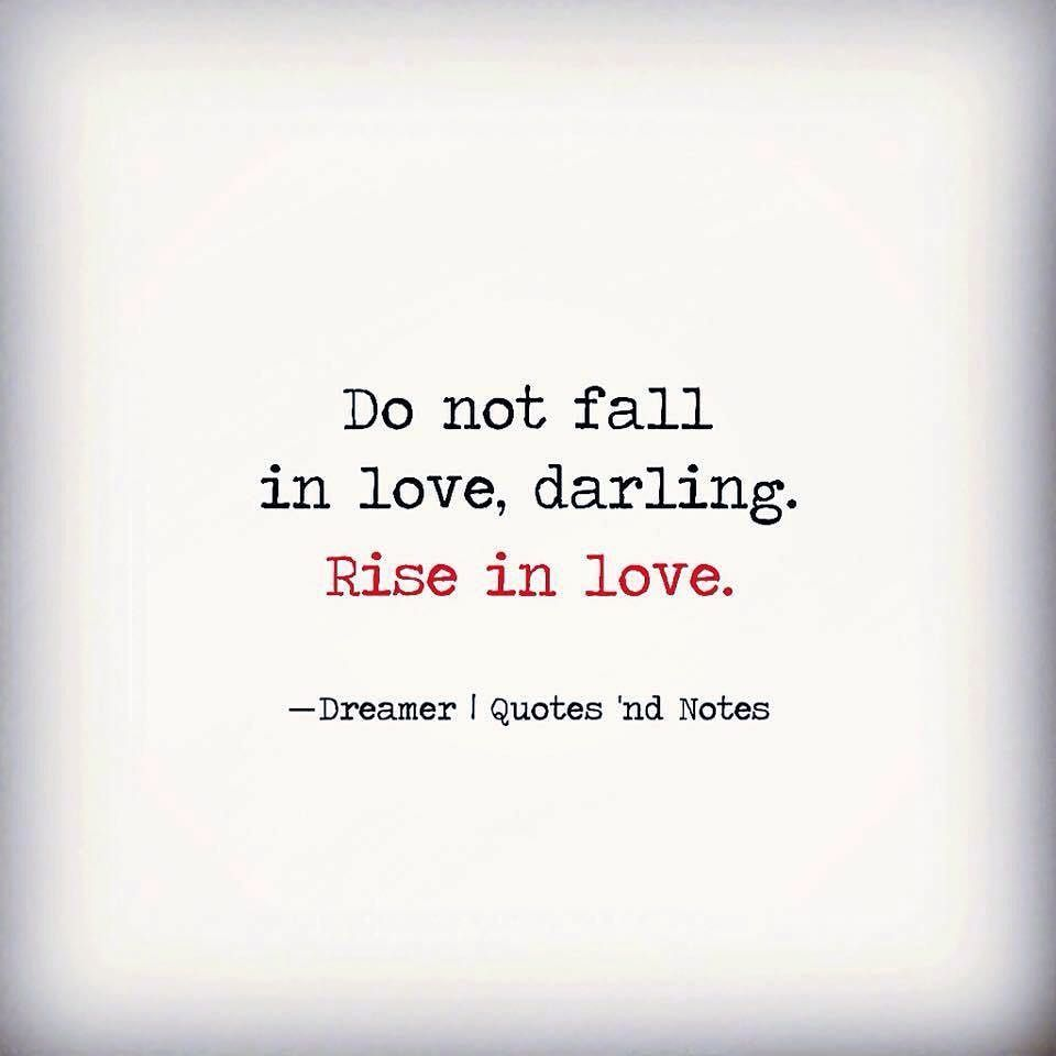 Don't Fall In Love, Darling. Rise In Love.
