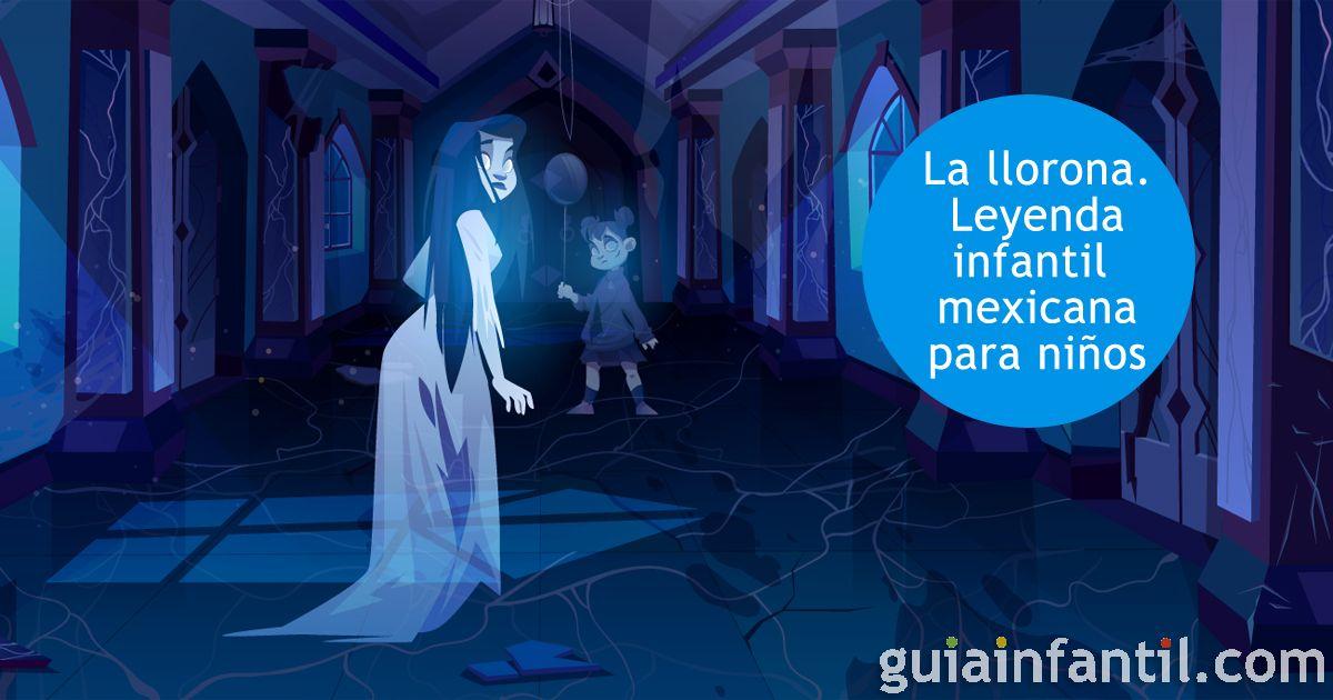 La Llorona Leyenda Infantil Mexicana Leyenda De La Llorona La Llorona Leyendas
