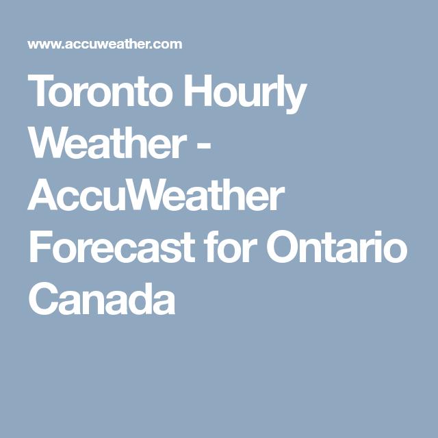Toronto Hourly Weather Accuweather Forecast For Ontario Canada Hourly Weather Toronto Ontario
