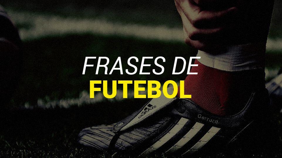 As Frases De Futebol Mais Inspiradoras Motivacionais E