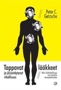 http://www.adlibris.com/fi/product.aspx?isbn=9525701409 | Nimeke: Tappavat lääkkeet ja järjestäytynyt rikollisuus - Tekijä: Peter C. Götzsche - ISBN: 9525701409 - Hinta: 29,20 €