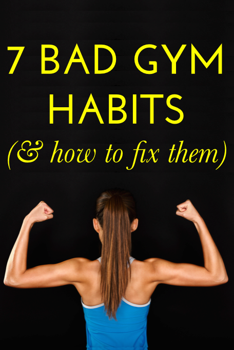 7 Bad Gym Habits And How To Fix Them Fitness Tips Fitness Motivation Exercise