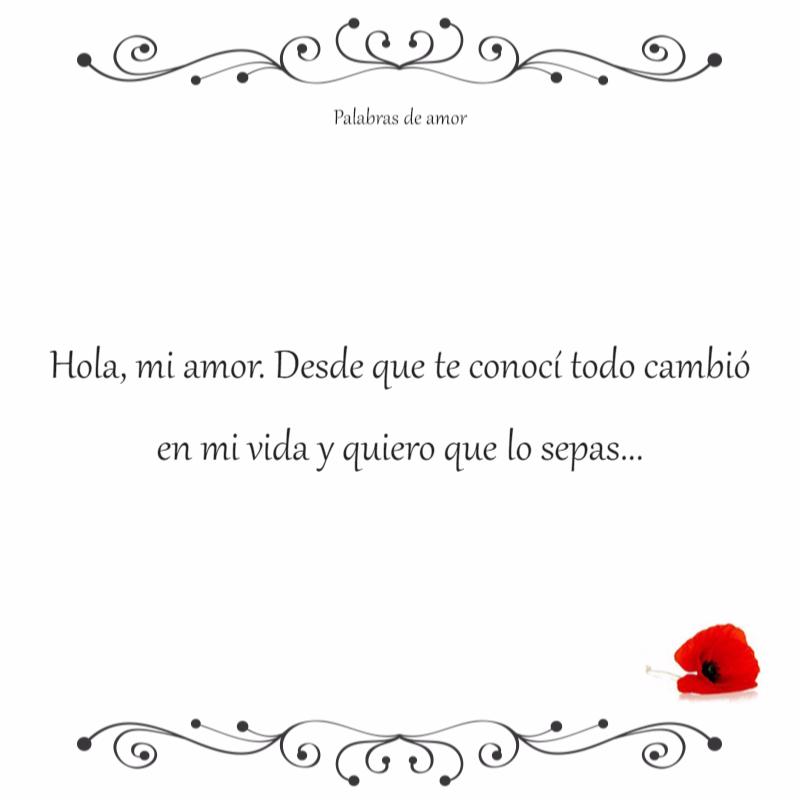 Hola, mi amor. Desde que te conocí todo cambió en mi vida y quiero que lo sepas... #nosotros dos #amo