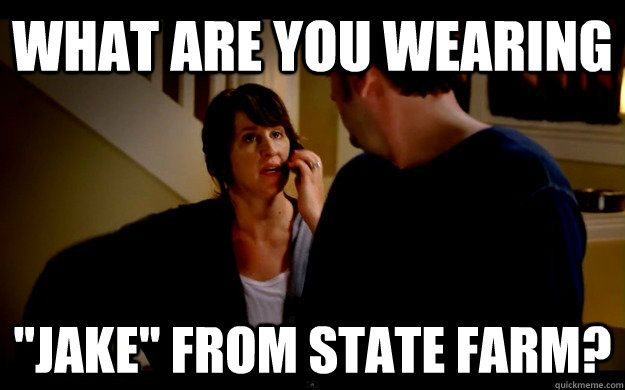 Jake From State Farm What Are You Wearing Jake From State Farm I Jake From State Farm Comment Memes State Farm