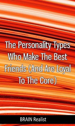 The Personality Types Who Make The Best Friends (And Are Loyal To
