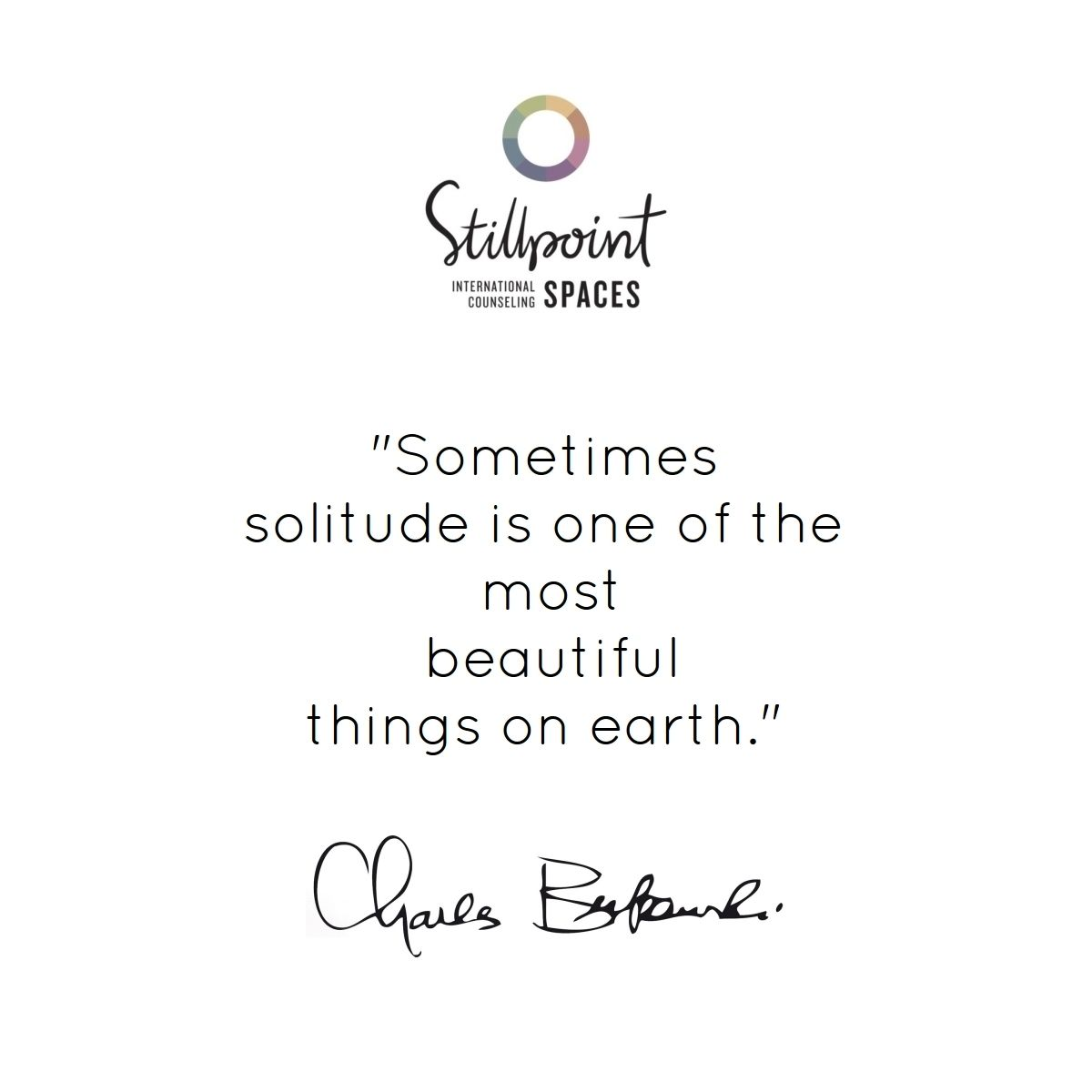 """""""Sometimes solitude is one of the most beautiful things on earth."""" - Charles Bukowski"""