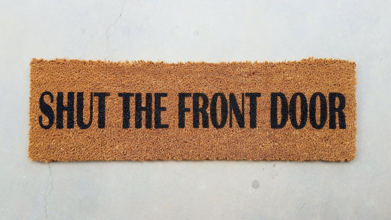Skinny Doormat Mini Shut The Front Door Funny Custom Outdoor