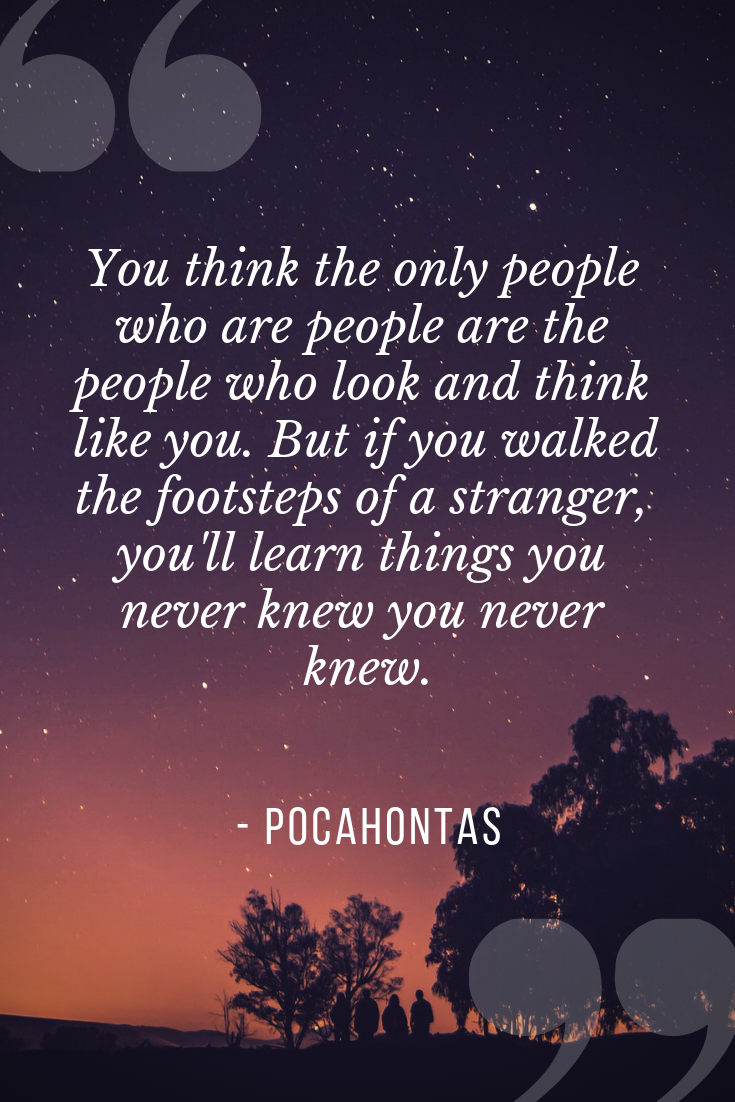 #pocahontas #quote is so true. Diversity is a beautiful part of our world, we ought to celebrate it!