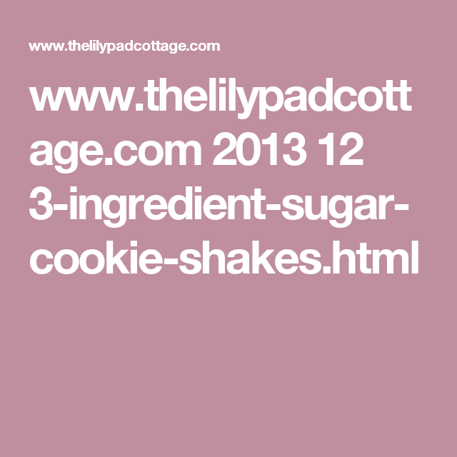 www.thelilypadcottage.com 2013 12 3-ingredient-sugar-cookie-shakes.html