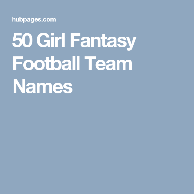 50 Girl Fantasy Football Team Names Football Team Names Girl Fantasy Football Names Fantasy Football Names Funny