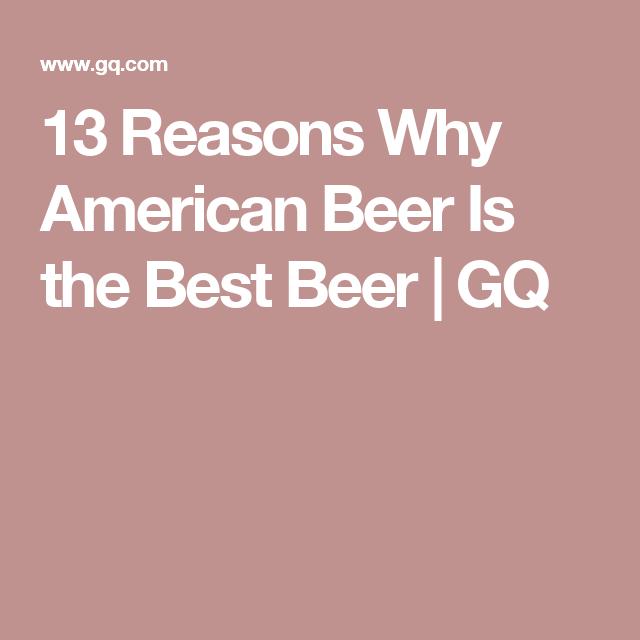 13 Reasons Why American Beer Is the Best Beer | GQ